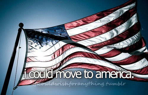 If I could wish for anything… I would wish I could live in America.