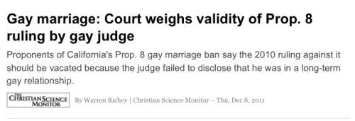"notentirely:  i'm sorry, but would this ever have read ""Court weighs validity of Prop. 8 ruling by heterosexual judge"" had that been the case? this just pisses me off so bad."