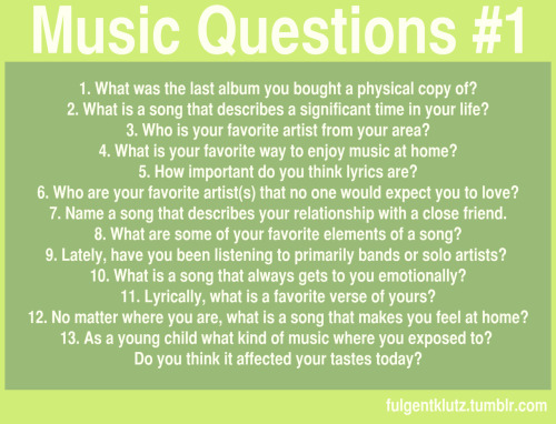 "nottheradiomusic:  My first attempt at making a survey/ask/question thing. I plan on making 2 more music ones that are ""themed"" this one is pretty general. I tried to make it a little more unique than the ones going around now. Elaborate on any of your answers if you wish. Now, Reblog! Ask! Answer! ps: please credit my other blog, even though it was posted over here."
