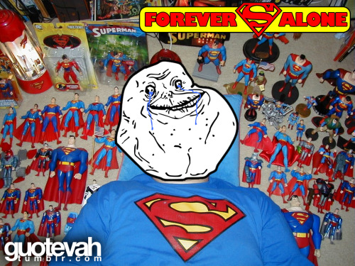 Forever Super Alone! Are you bored? moar stuff here guotevah