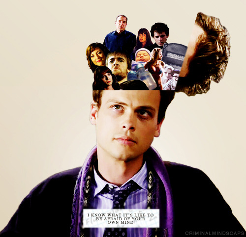 I know what it's like to be afraid of your own mind — Spencer Reid  Top Ten Quotes of Criminal Minds (in no particular order)