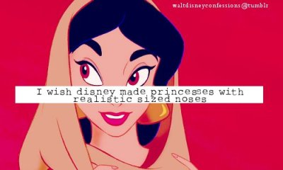 "waltdisneyconfessions:  ""I wish disney made princesses with realistic sized noses"""
