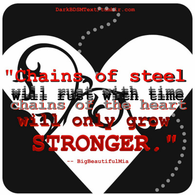 """Chains of steel will rust with time chains of the heart will only grow stronger"" — BigBeautifulMia [ Submitted by ] http://bigbeautifulmia.tumblr.com/"