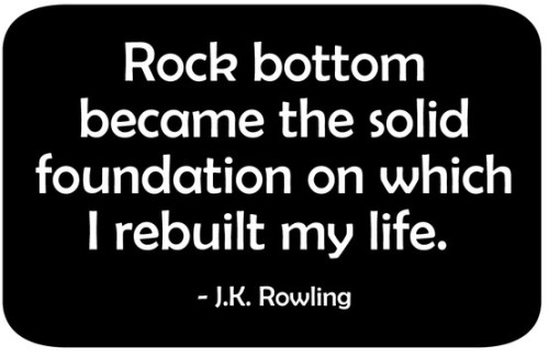 """Rock bottom became the solid foundation on which I rebuilt my life."" God she's good with her metaphors."