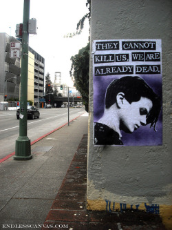 """They cannot kill us, we are already dead"" paste up - Oakland, Ca on Flickr.Via Flickr: Daily Graffiti Photos and Street Art Culture… www.EndlessCanvas.com Follow us… Facebook, Tumblr, YouTube, Twitter"
