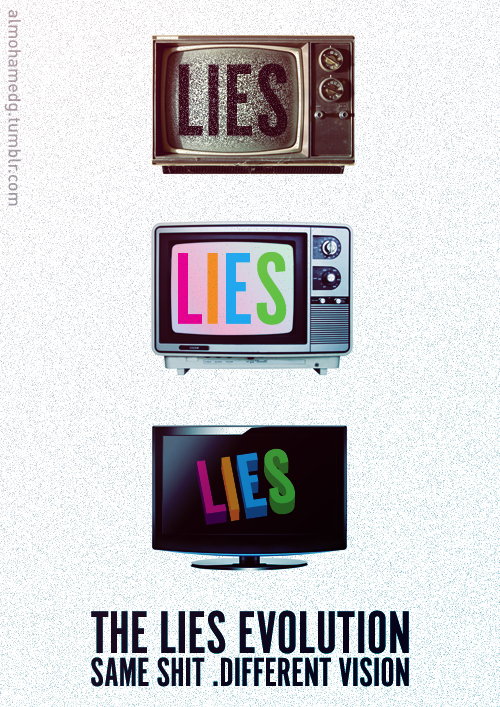 almohamedg:  The Lies EvolutionSame shit different vision Design By: Mohamed Mousa