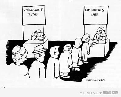 Unpleasant truths X Conforting Lies 9gag:  Facts Of Life