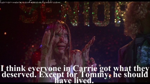 """I think everyone in Carrie got what they deserved. Except for Tommy, he should have lived."""