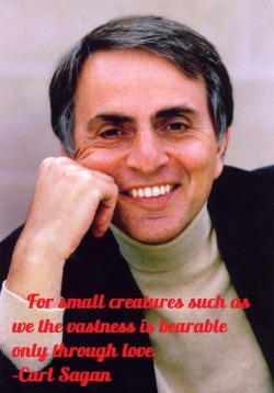 Carl Sagan actually said this. It would work on me. -AZ