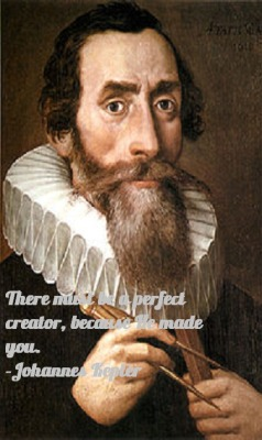 Johannes Kepler was an astronomer that lived from 1571 to 1630. He theorized the laws of planetary motion and tried to understand the underlying physics of the universe, believing that the universe had a perfect order in a treatise, Mysterium Cosmographicum. Kepler believed that the Judeo-Christian god was a creator of a perfect universe, and created the universe in a perfect geometrical arrangement.  Sadly, he was mistaken. Later in his life he believed that god perhaps arranged the universe in a musical arrangement. He was mistaken about this as well. -AZ