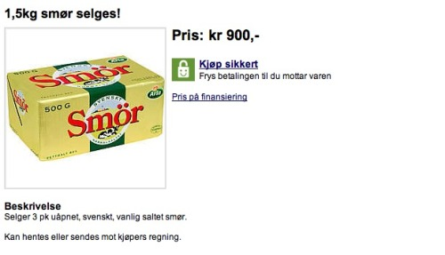 "norwaybuttercrisis:  BUTTER AUCTION! If you are American and wondering how much this ""kr 900"" thingy is, go over here. This is an auction, currently at $156, for 3.3 pounds of butter. That's roughly $3 an ounce. For butter. OH GOD NOOOOOooooooooooooOOOOOOOoooo  This NorwayButterCrisis Tumblr sounds increasingly desperate."