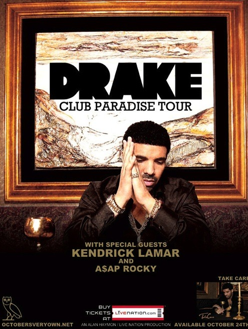 fuckyeahdraaake:  CLUB PARADISE TOUR DATES. American Dates: 2/14/2012 Miami, FL - Bank United Center2/15/2012 Gainesville, FL - Stephen C. O'Connell Center2/17/2012 Nashville, TN - Bridgestone Arena2/18/2012 Columbus, OH - Schottenstein Center2/21/2012 Columbia, SC - Colonial Life Arena2/22/2012 Lexington, KY - Rupp Arena2/24/2012 Tallahassee, FL - Tallahassee-Leon County Civic Center2/25/2012 New Orleans, LA - UNO Lakefront Arena2/27/2012 Austin, TX - Frank Erwin Center2/28/2012 Oklahoma City, OK - Chesapeake Energy Arena3/01/2012 Kansas City, MO - Sprint Center3/02/2012 Arlington, TX - College Park Center3/04/2012 Tuscon, AZ - Tucson Arena3/05/2012 Los Angeles, CA - Galen Center3/08/2012 Fresno, CA - Save Mart Center3/10/2012 San Jose, CA - Event Center3/11/2012 San Diego, CA - Viejas Arena European Dates: 3/24/2012 Dublin, Ireland - O2 Arena3/26/2012 London, UK - London 02 Arena3/29/2012 Sheffield, UK - Sheffield Motorpoint Arena3/30/2012 Cardiff, UK - Cardiff Motorpoint Arena4/01/2012 Manchester, UK - Manchester MEN Arena4/02/2012 Glasgow, Scotland - Glasgow SECC – Hall 44/05/2012 Paris, France - Palais Omnisport de Bercy4/07/2012 Brussels, Belgium - Forest National / Vorst Nationaal4/08/2012 Amsterdam, Holland - Heineken Music Hall4/10/2012 Frankfurt, Germany - Jahrhunderthalle4/12/2012 Berlin, Germany - Max Schleming Halle4/13/2012 Copenhagen, Denmark - Valby Hallen4/15/2012 Stockholm, Sweden - Ericsson Globe4/16/2012 Oslo, Norway - Oslo Spektrum4/19/2012 Birmingham, England - Birmingham LG Arena4/22/2012 Liverpool, England - Liverpool Echo Arena4/23/2012 Newcastle, England - Newcastle Metro Radio Arena4/25/2012 Nottingham, England - Nottingham Capital FM Arena