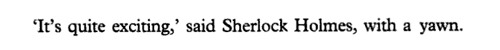wantstobelieve:  The entirety of Sherlock Holmes, in one sentence.