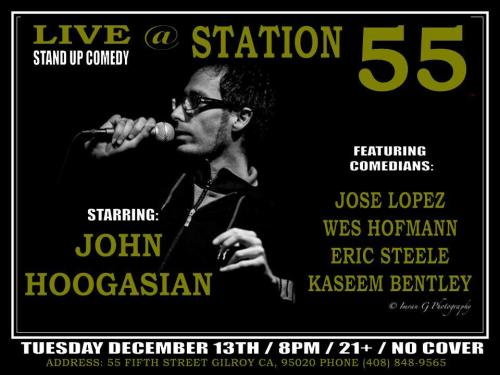 12/13. John Hoogasian Live @ Station 55. 55 Fifth St. Gilroy CA. 8PM. No Cover. Feat Jose Lopez, Wes Hofmann, Eric Steele and Kaseem Bentley.