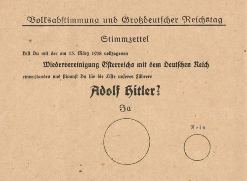 "The ballot issued within Austria in April of 1938, during the referendum to decide whether or not Austria was to be annexed by Nazi Germany.   The results, as claimed by the Nazi Party, were near 100% turnout and nearly the same amount in favor of annexation, which took place soon after. Translation: ""Do you agree with the reunification of Austria with the German Reich that was enacted on 13 March 1938, and do you vote for the party of our leader Adolf Hitler?"" (The large circle is labelled ""Yes"", the smaller ""No"")"