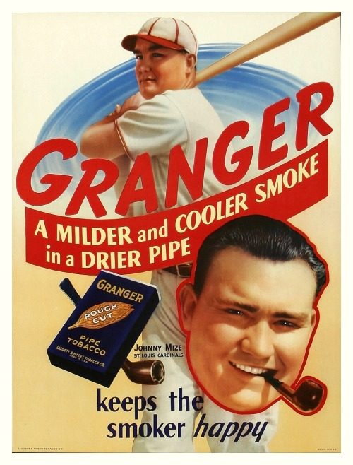 1930's Granger Tobacco Ad - Johnny Mize Hard to pin down an exact year for this colorful ad, but eventual Hall Of Famer Johnny Mize played for the St. Louis Cardinals from 1936-41. He was traded to the New York Giants in 1942 and then spent all of 1943-45 in active military service during WWII. He finished off his career by winning 5 straight World Series Championships with the New York Yankees (1949-53).