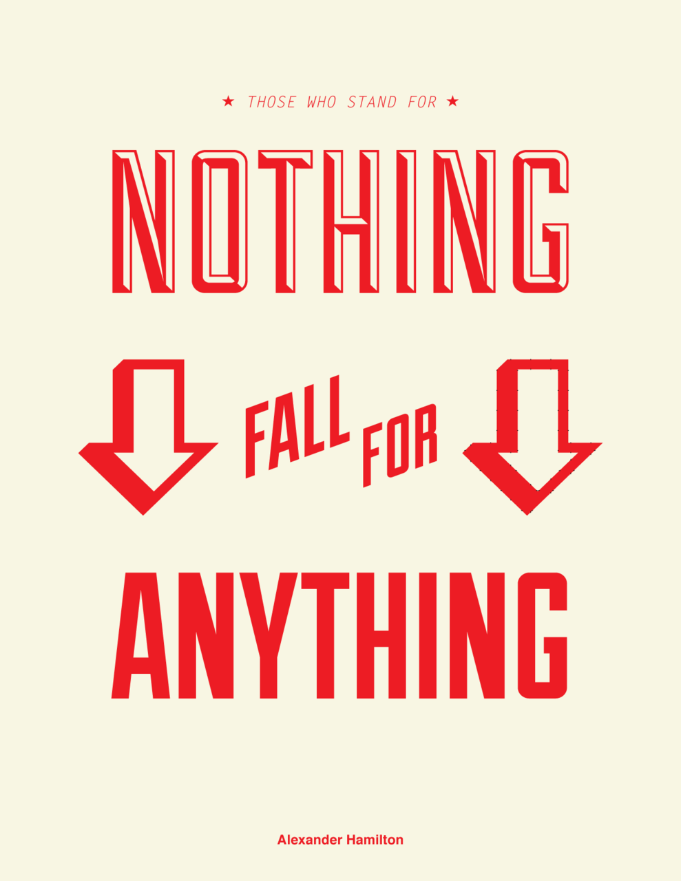 "Poster: ""Those who stand for nothing, fall for anything."" Alexander Hamilton"