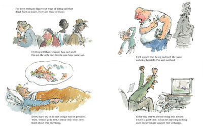 "from Michael Rosen's Sad Book by Michael Rosen and illustrated by the grand Quentin Blake. I bought this book in 2005 when things were messy…it's a strange but oddly magnificent book. You don't feel like you're reading about melancholy, but instead painful and very intimately experienced grief. This is supposed to be a children's book (published by Walker, who do many great children's books and who I did a week's work experience with as a teenager) but as with many ""kids' books"" it really is for everyone. Anyway, I don't have my copy with me but I sort of miss it tonight. Even though I'm going home in a couple of days."