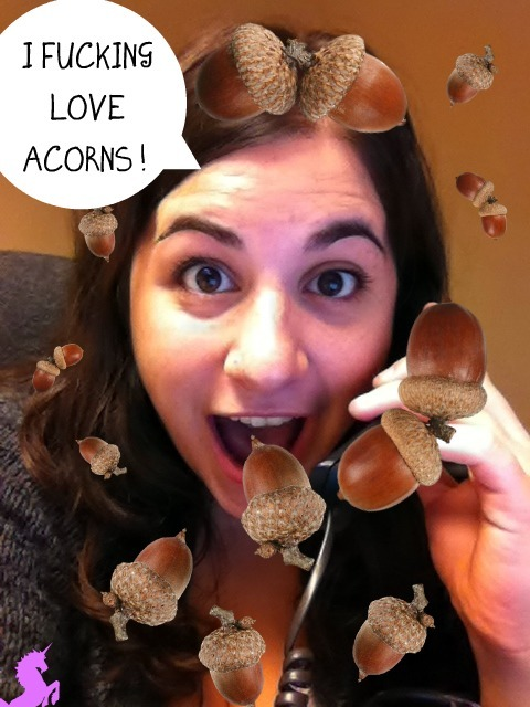 More unimpeachable proof that Tina loves acorns.