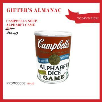 DECEMBER 15TH: TODAY'S PICK, CAMPBELL'S SOUP GAME! We know you're not supposed to play with your food, but this alphabet dice game is the most fun we've had since blowing milk bubbles. A refreshing twist for family game night, the faux can is perfect for road trips too.  CLICK HERE TO SCORE 20% OFF
