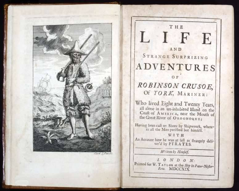 "Daniel DeFoe,  Robinson Crusoe 1719 1st edition,  London: printed for W. Taylor at the Ship in Pater-Noster-Row, 1719 ""The Life and Strange Surprizing Adventures of Robinson Crusoe, of York, Mariner: Who Lived Eight and Twenty Years, all alone in an un-inhabited Island on the Coast of America, near the Mouth of the Great River of Oroonoque; Having been Cast on Shore by Shipwreck, wherein all the Men perished but himself. With an Account how he was at last as strangely deliver'd by Pyrates. Written by Himself. London: Printed for W. Taylor at the Ship in Pater-Noster-Row. MDCCXIX."" In the centuries since its first printing, Robinson Crusoe has been read as an economic parable, a spiritual autobiography, an adventure story, and as a fable illustrating human development and education.  It is this multifaceted nature that explains its perennial popularity over hundreds of years and in over a hundred languages.  The first edition, first issue of the book, published on April 25, 1719. From the collection of J.K. Lilly."