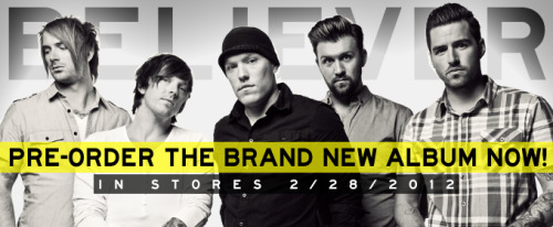 "PRE-ORDER OUR BRAND NEW ALBUM ""BELIEVER"" NOW for $10! In stores & online 2.28.12 Spread the word!"
