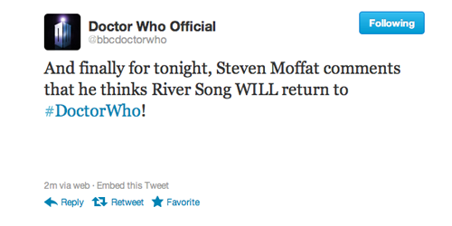 @bbcdoctorwho: And finally for tonight, Steven Moffat comments that he thinks River Song WILL return to #DoctorWho!