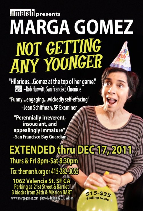 12/15-17. Marga Gomez's Not Getting Any Younger @ The Marsh. 1062  Valencia St. SF. $15-35. 8PM (Thurs&Fri). 830PM (Saturday). Tickets  Available: Here. Discount Code: TWIST [Last three shows of this run! Tickets are selling out fast!]