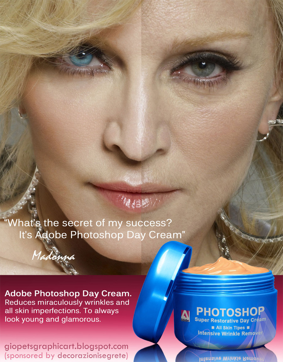 "Photoshop Day Cream ""What's the secret of my success ? It's Adobe Photoshop Day Cream"". Madonna at her current age probably colors her hair and has certainly had a nose job and possibly some face work, but nothing makes her cooler than the new Adobe Photoshop Day Cream :) Who wouldn't want Photoshop Day Cream?  It's like a perfectly professional edited photograph but it's on your face!"