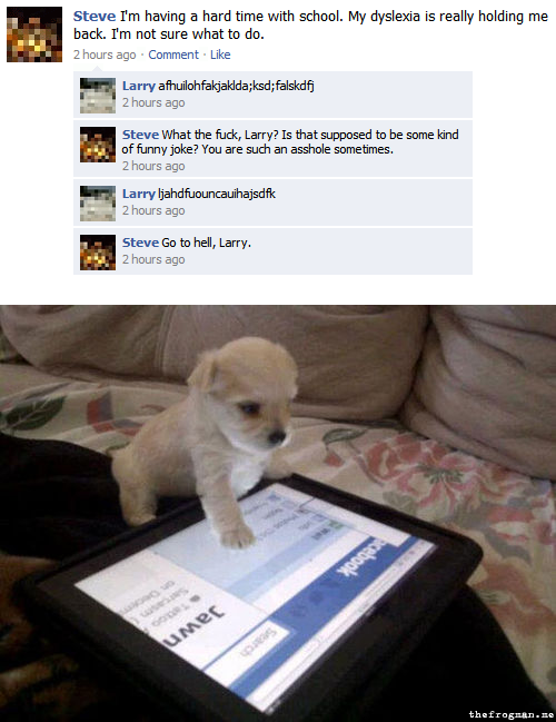 I reblogged it because of the dog, not because of the facebook thingy. HAHAHA.