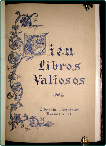 "Cien Libros Valiosos  Libreria l'Amateur, Buenos 'Aires, Diciembre 1948.  8vo. 63, [4] pp. illus. Bound together with several other ""books about books' from Buenos Aires. Each catalogue limited to 550 copies or less."
