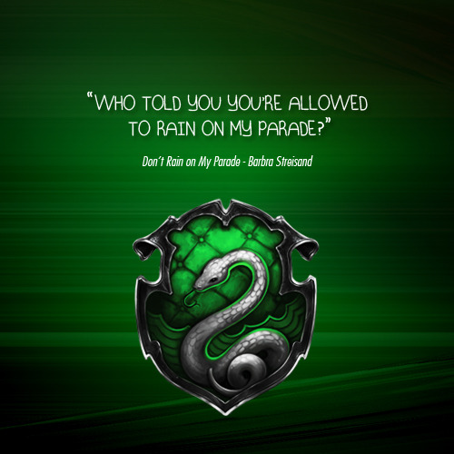 Slytherin Don't Rain on My Parade by Barbra Streisand