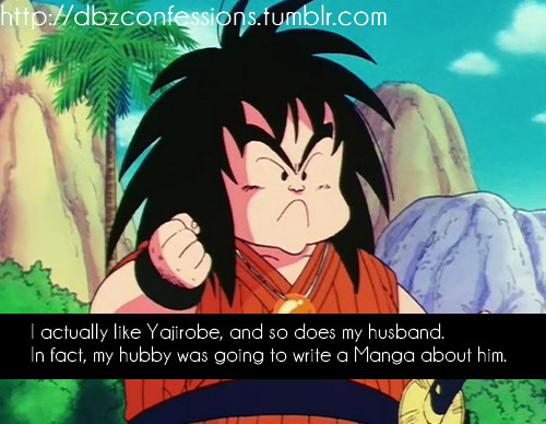 I actually like Yajirobe, and so does my husband. In fact, my hubby was going to write a Manga about him.