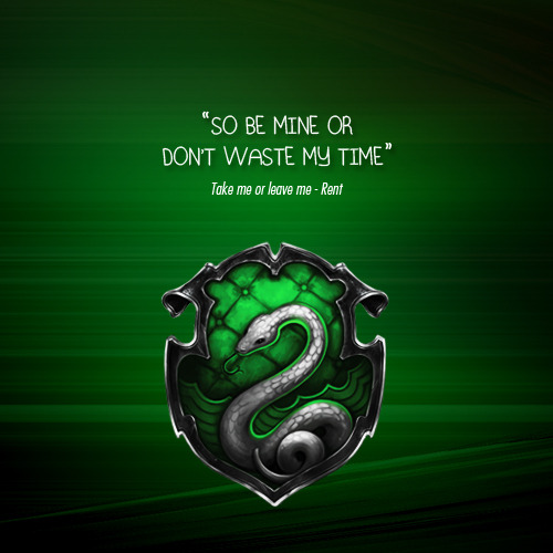 Slytherin Take me or leave me by Rent