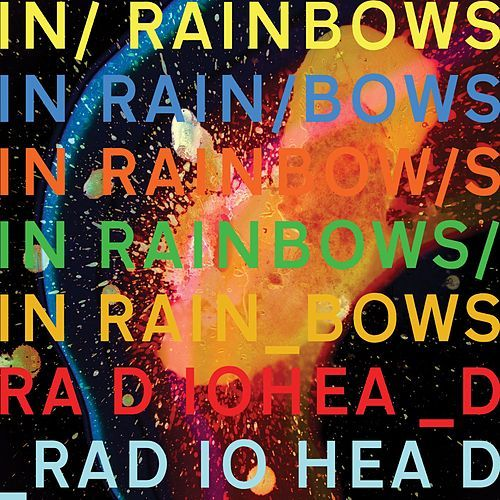 Radiohead-In Rainbows October 10th 2007 Alternative/Experimental/Electronic Disc One: 1. 15 Step 2. Bodysnatchers 3. Nude 4. Weird Fishes/Arpeggi 5. All I Need 6. Faust Arp 7. Reckoner 8. House of Cards 9. Jigsaw Falling Into Place 10. Videotape Disc Two: 1. MK 1 2. Down Is the New Up 3. Go Slowly 4. MK 2 5. Last Flowers 6. Up on the Ladder 7. Bangers and Mash 8. Four Minute Warning