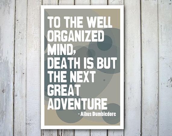 """To the well-organized mind, death is but the next great adventure."" — Albus Dumbledore, Harry Potter and the Sorcerer's Stone. This 12"" x 18"" print is professionally printed on high quality matte archival paper. Though pictured in blue and gray, it is available in the color of your choice. Sold on Etsy. To see more Harry Potter merchandise, just click here."