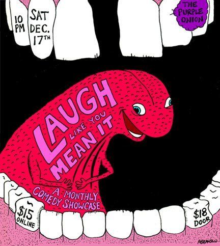 "12/17. Laugh Like You Mean It @ The Purple Onion. 140 Columbus Ave. SF. 10PM. $18. Feat Kevin Camia, John Hoogasian, Joe Gorman, Kazumi Kusano, Paul Simmons and Jason Mack.  Laugh Like You Mean It may be the greatest thing that has happened to  mankind. You will laugh so hard for so long (90 minutes) that it is  possible that you may die. In 1989, a Danish dude named Ole Bentzen died  watching ""A Fish Called Wanda."" And our show has been describ…ed as ""funnier than 'A Fish Called Wanda*.'"" That is historical proof that our stand-up comedy show is wonderful and awesome. Come lift your spirits with ""Laugh Like You Mean It"" producers Jason  Mack & Paul Simmons, and a lineup of the best pro and underground  comics in the Bay Area! Headliner: KEVIN CAMIA (Comedy Central's ""Live At Gotham,"" iTunes ""Top 10 Comedy Albums of 2010"") Featuring JOE GORMAN (Founder of ""Baby Faces of Comedy Tour"") An adorable one-woman sketch from KAZUMI KUSANO  The smart, acerbic wit of producer/performer PAUL SIMMONS And JASON MACK (prolific producer and creator of ""Operation: Funny"" Veterans benefit shows) With special guest JOHN HOOGASIAN (Comedy Central's ""Live At Gotham"") Tickets $15 online: http://www.eventbrite.com/event/2600742892 $18 CASH at the door (debit/credit OK for food/drinks) About The Venue The Purple Onion is San Francisco's most historic comedy club & has  been a city landmark of comedy & culture since 1952. The intimate,  80-seat venue offers a full menu of delicious food & drink without  comedy club prices & with NO 2-drink minimum! *By the producers, just now.  (via Facebook)"