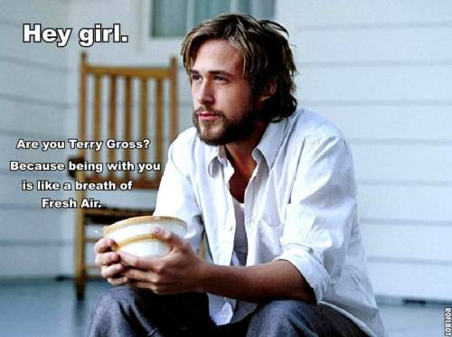 nprfreshair:  Hey Girl, did you know Ryan Gosling was on Fresh Air?