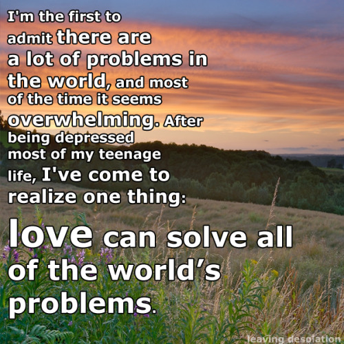 Love can solve all of the world's problems.