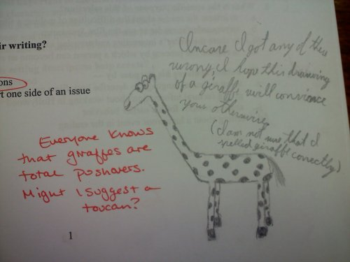 "Student: In case I got any of these wrong, I hope this drawing of a giraffe will convince you otherwise. (I am not sure that I spelled ""giraffe"" correctly.) Teacher: Everyone knows that giraffes are total pushovers. Might I suggest a toucan?"