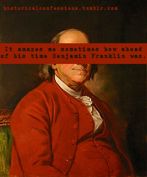 It amazes me sometimes how ahead of his time Benjamin Franklin was.