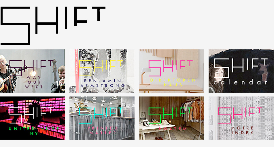 SHIFT Production Ltd.Internship Worked as a intern for Sapporo-based webzine SHIFT during the fall of 2010, I was invited as to contribute and learn in several of the company's areas such as photography, writing, interviewing, graphic design, administrative tasks and responsibility of the SHIFT annual calendar and the distribution of the DOTMOV 2012 digital art film festival. Links Way Out WestBenjamin Armstrong Direktoren HausSHIFT Calendar 2011United NudePrinted MatterHostemMoiré IndexDOTMOV 2010