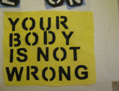 "thecultureofme:  ""Your body is not wrong""."