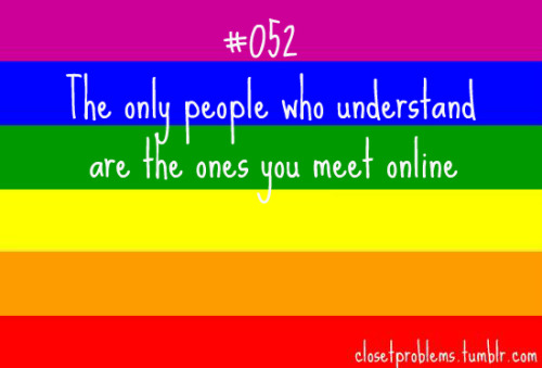 closetproblems:  White text on a rainbow background: Number 52, the only people who understand are the ones you meet online