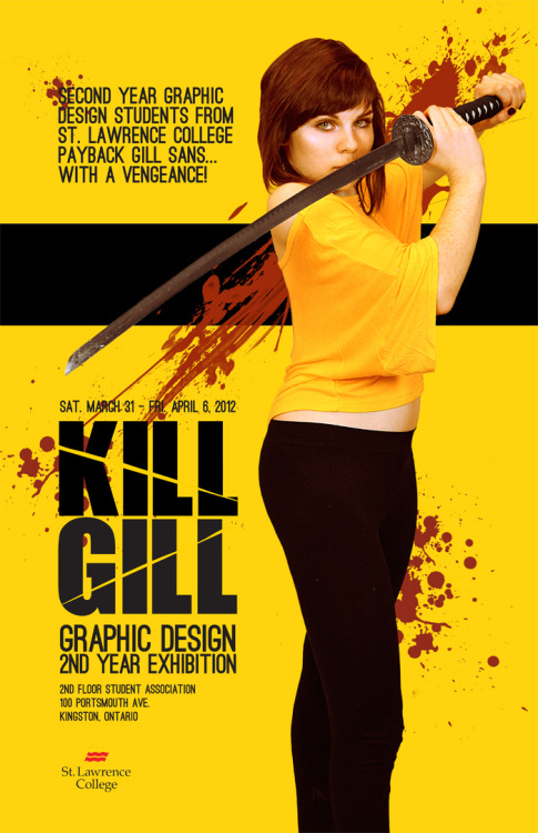 A poster we got to design for our Second Year ExhibitionKill Bill inspired, with Elyse as my model ;)For those who don't know, the Gill comes from the type face GIll Sans haha, ooh designers