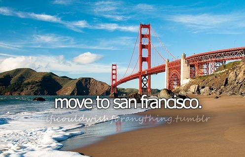 If I could wish for anything… I would wish that I could move to San Francisco.