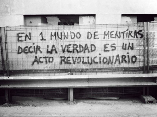 """In a world of lies saying the truth is a revolutionary act"""