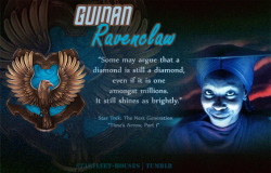 "Starfleet-Houses » Guinan: In Guinan's own words; ""I'm Guinan. I tend bar, and I listen."" She is detached, mysterious, eccentric, and ethereal - but also very helpful, wise, and a go-to for a lot of the crew members when it comes to advice. She keeps her calm and refrains from outwardly rash actions, preferring to stay in the quiet of Ten-Forward. She is sorted into Ravenclaw House."