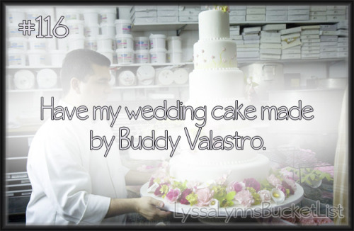 Bucket List #116: Have my wedding cake made by Buddy Valastro.