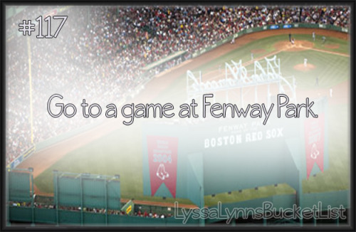 Bucket List #117: Go to a game at Fenway Park.